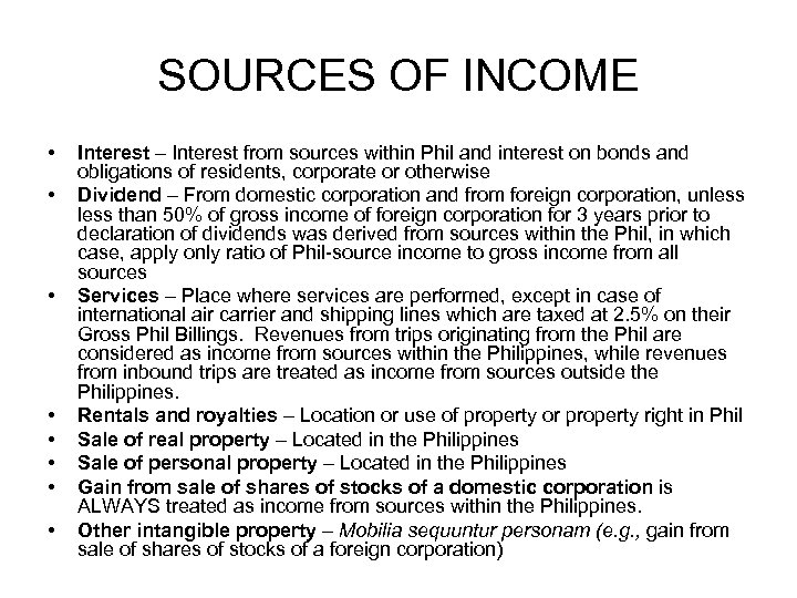 SOURCES OF INCOME • • Interest – Interest from sources within Phil and interest
