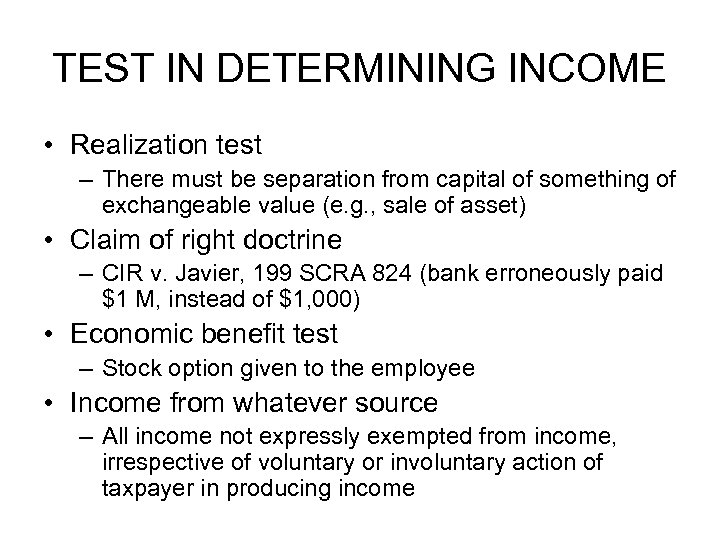TEST IN DETERMINING INCOME • Realization test – There must be separation from capital