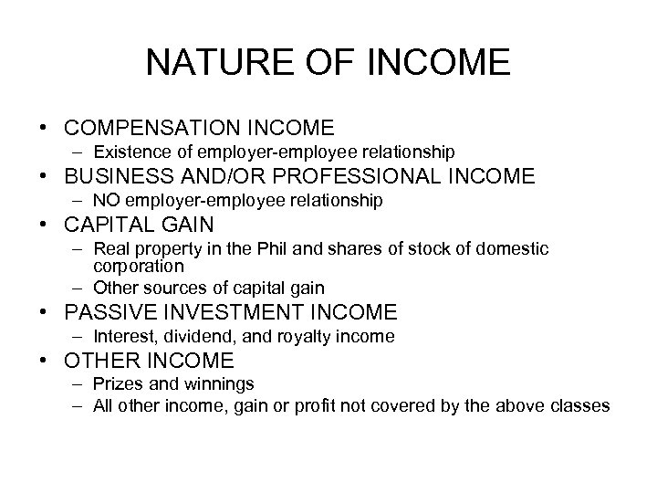 NATURE OF INCOME • COMPENSATION INCOME – Existence of employer-employee relationship • BUSINESS AND/OR