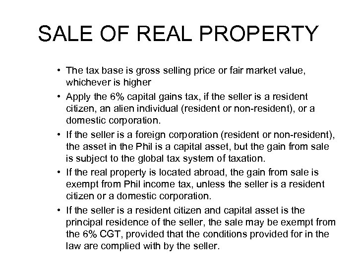 SALE OF REAL PROPERTY • The tax base is gross selling price or fair