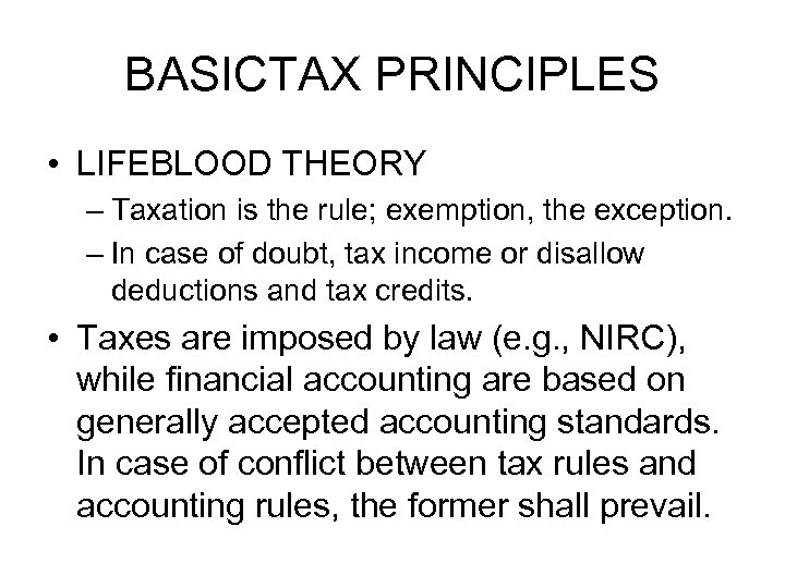 BASICTAX PRINCIPLES • LIFEBLOOD THEORY – Taxation is the rule; exemption, the exception. –