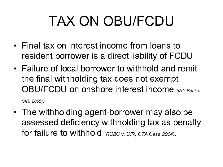 TAX ON OBU/FCDU • Final tax on interest income from loans to resident borrower