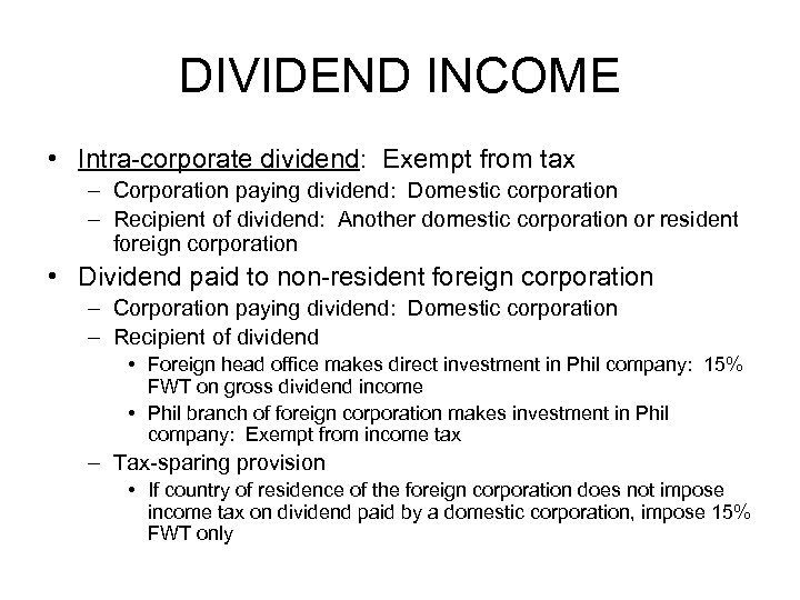 DIVIDEND INCOME • Intra-corporate dividend: Exempt from tax – Corporation paying dividend: Domestic corporation