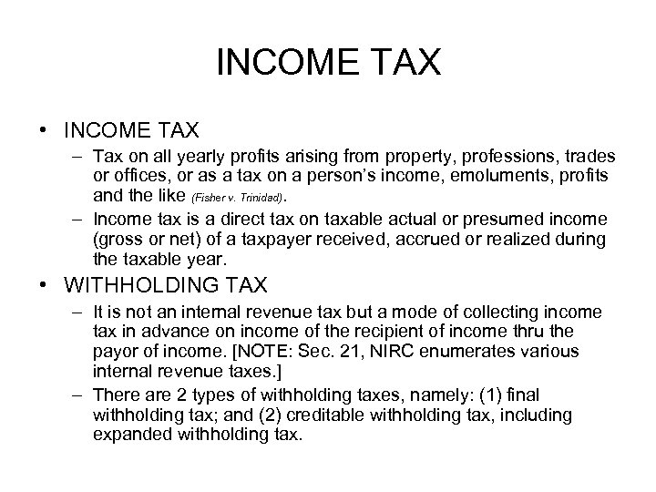 INCOME TAX • INCOME TAX – Tax on all yearly profits arising from property,