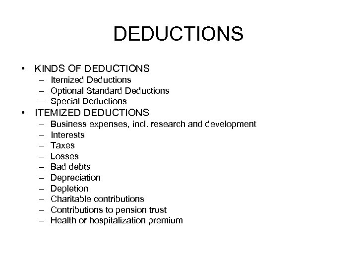 DEDUCTIONS • KINDS OF DEDUCTIONS – Itemized Deductions – Optional Standard Deductions – Special