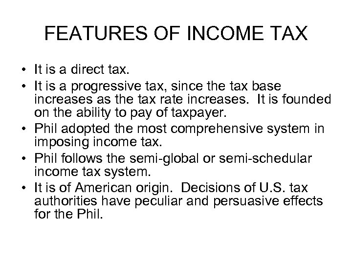 FEATURES OF INCOME TAX • It is a direct tax. • It is a