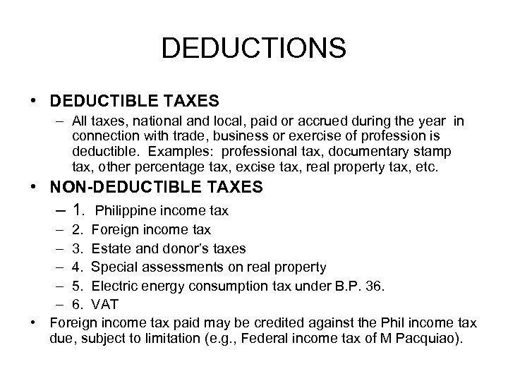 DEDUCTIONS • DEDUCTIBLE TAXES – All taxes, national and local, paid or accrued during