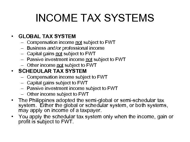 INCOME TAX SYSTEMS • GLOBAL TAX SYSTEM – – – Compensation income not subject