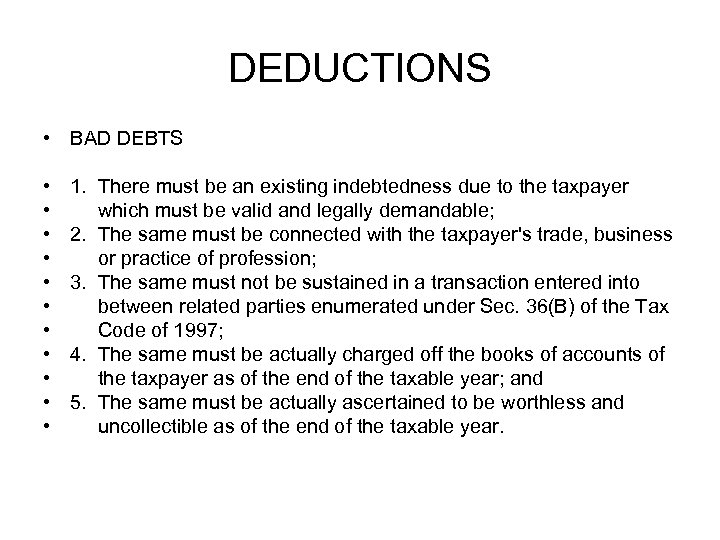 DEDUCTIONS • BAD DEBTS • • • 1. There must be an existing indebtedness
