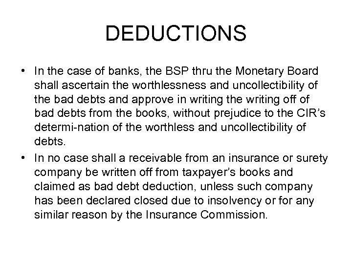 DEDUCTIONS • In the case of banks, the BSP thru the Monetary Board shall