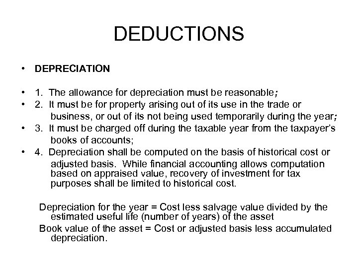 DEDUCTIONS • DEPRECIATION • 1. The allowance for depreciation must be reasonable; • 2.