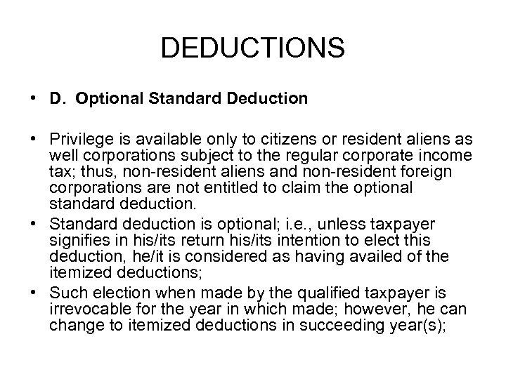 DEDUCTIONS • D. Optional Standard Deduction • Privilege is available only to citizens or