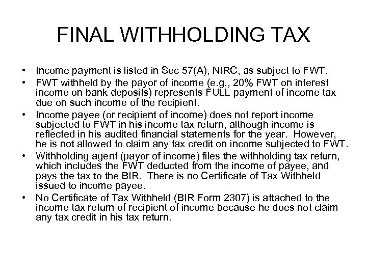 FINAL WITHHOLDING TAX • Income payment is listed in Sec 57(A), NIRC, as subject
