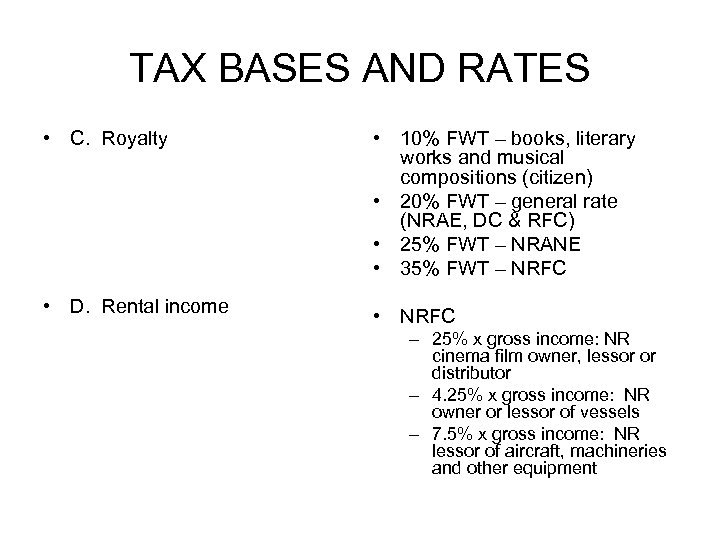TAX BASES AND RATES • C. Royalty • 10% FWT – books, literary works