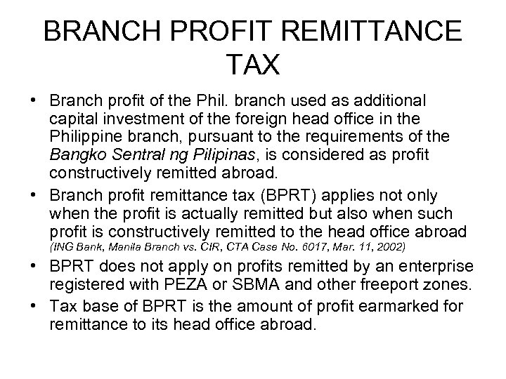 BRANCH PROFIT REMITTANCE TAX • Branch profit of the Phil. branch used as additional