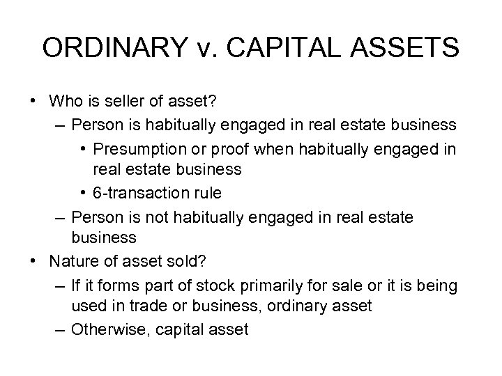 ORDINARY v. CAPITAL ASSETS • Who is seller of asset? – Person is habitually