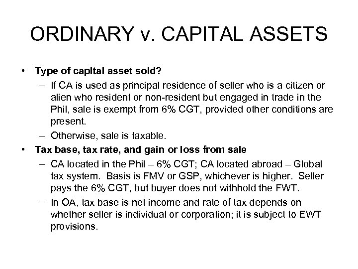 ORDINARY v. CAPITAL ASSETS • Type of capital asset sold? – If CA is