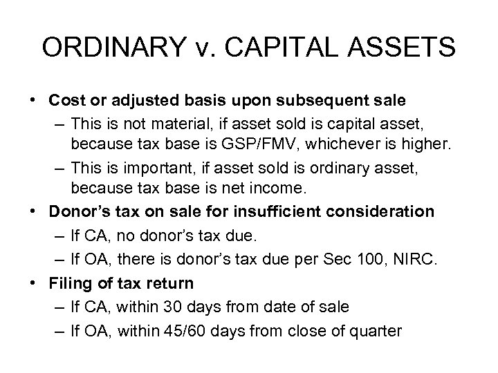 ORDINARY v. CAPITAL ASSETS • Cost or adjusted basis upon subsequent sale – This