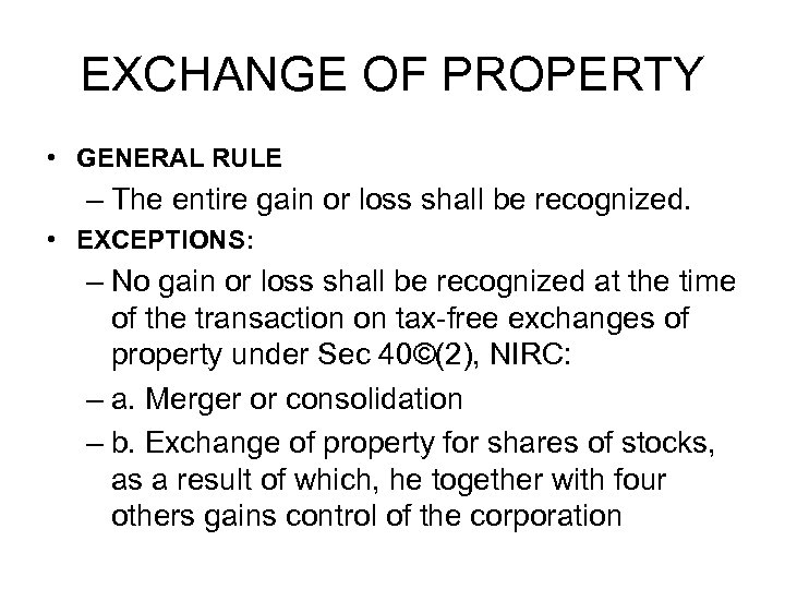 EXCHANGE OF PROPERTY • GENERAL RULE – The entire gain or loss shall be