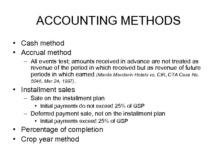 ACCOUNTING METHODS • Cash method • Accrual method – All events test; amounts received