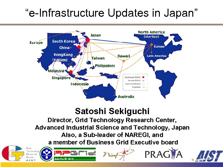 """""""e-Infrastructure Updates in Japan"""" Satoshi Sekiguchi Director, Grid Technology Research Center, Advanced Industrial Science"""