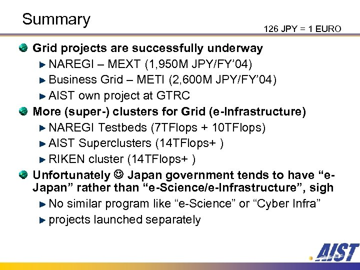 Summary 126 JPY = 1 EURO Grid projects are successfully underway NAREGI – MEXT