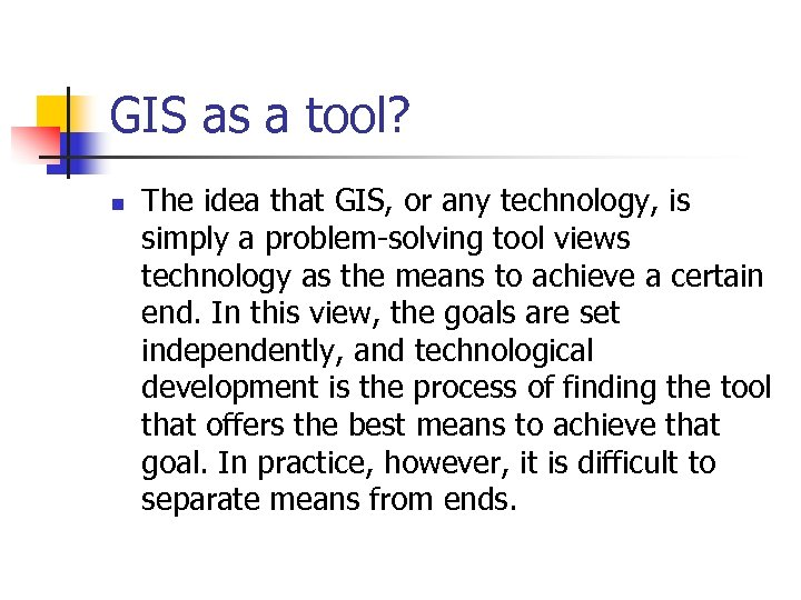 GIS as a tool? n The idea that GIS, or any technology, is simply