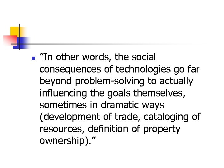 "n ""In other words, the social consequences of technologies go far beyond problem-solving to"