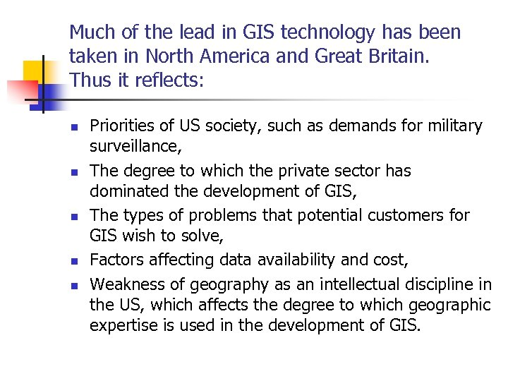 Much of the lead in GIS technology has been taken in North America and