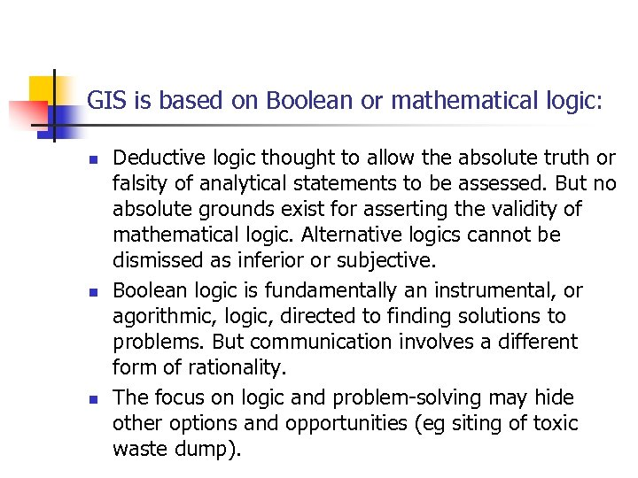 GIS is based on Boolean or mathematical logic: n n n Deductive logic thought