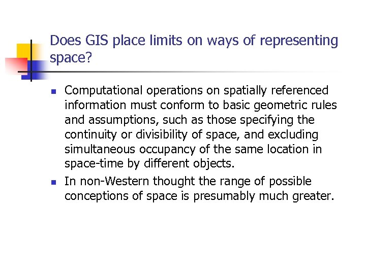 Does GIS place limits on ways of representing space? n n Computational operations on