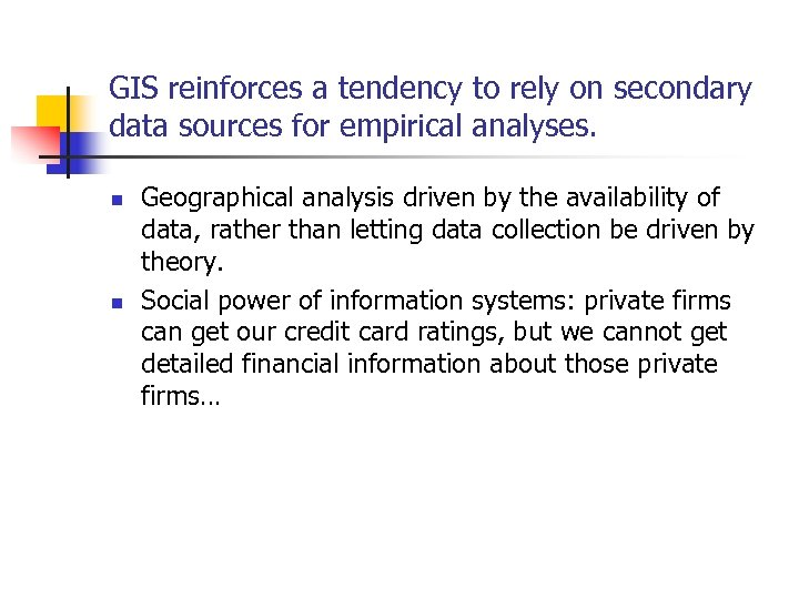 GIS reinforces a tendency to rely on secondary data sources for empirical analyses. n