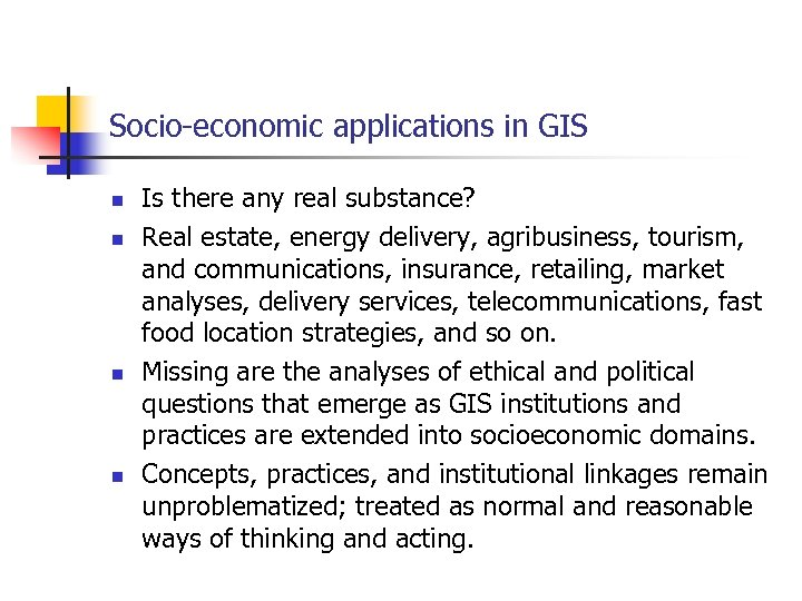 Socio-economic applications in GIS n n Is there any real substance? Real estate, energy