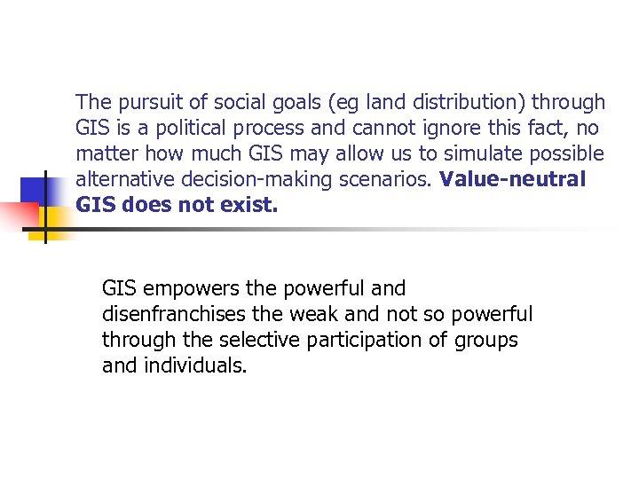 The pursuit of social goals (eg land distribution) through GIS is a political process