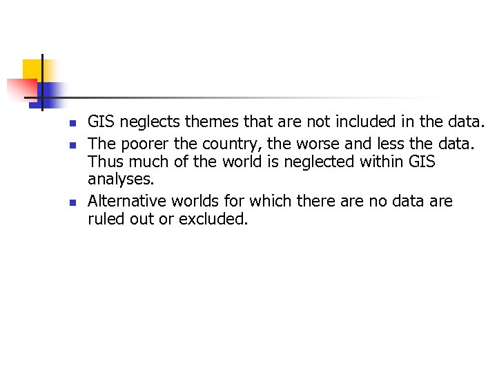 n n n GIS neglects themes that are not included in the data. The