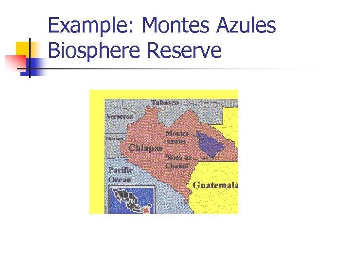 Example: Montes Azules Biosphere Reserve
