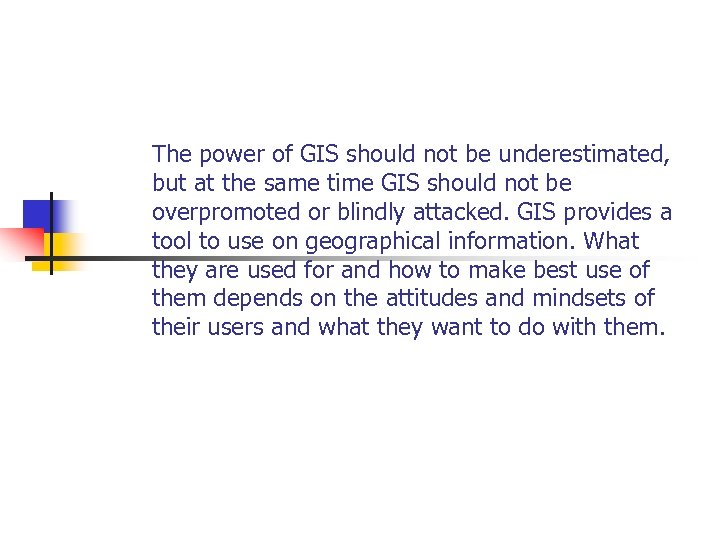 The power of GIS should not be underestimated, but at the same time GIS