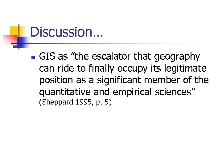 "Discussion… n GIS as ""the escalator that geography can ride to finally occupy its"