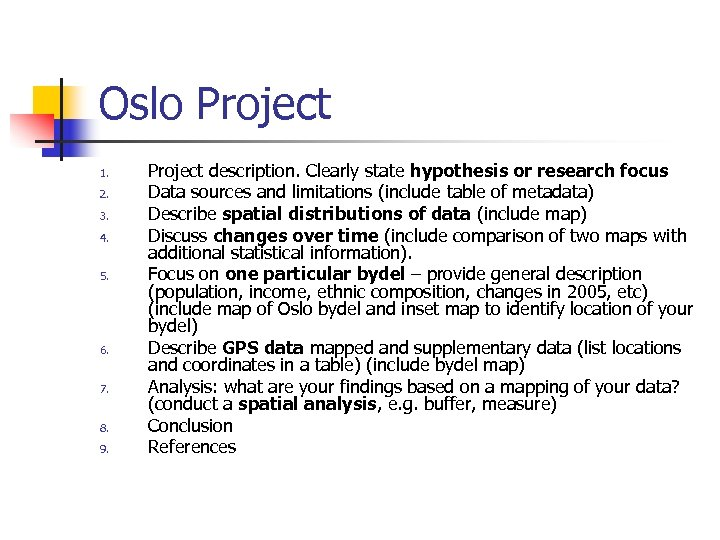 Oslo Project 1. 2. 3. 4. 5. 6. 7. 8. 9. Project description. Clearly
