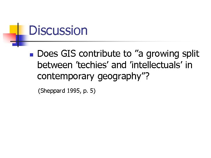 "Discussion n Does GIS contribute to ""a growing split between 'techies' and 'intellectuals' in"