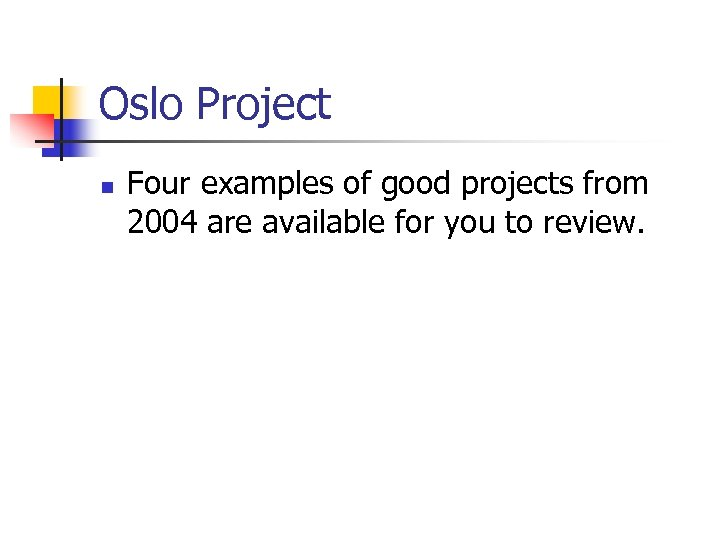Oslo Project n Four examples of good projects from 2004 are available for you
