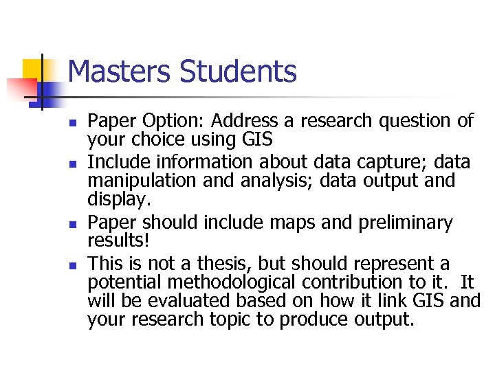 Masters Students n n Paper Option: Address a research question of your choice using