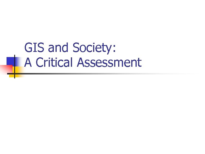 GIS and Society: A Critical Assessment