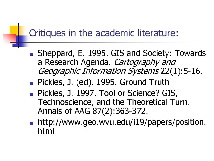 Critiques in the academic literature: n n Sheppard, E. 1995. GIS and Society: Towards