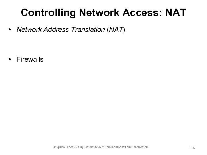 Controlling Network Access: NAT • Network Address Translation (NAT) • Firewalls Ubiquitous computing: smart