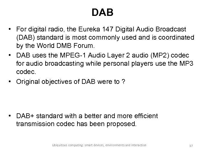 DAB • For digital radio, the Eureka 147 Digital Audio Broadcast (DAB) standard is