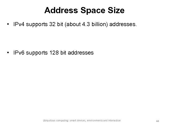 Address Space Size • IPv 4 supports 32 bit (about 4. 3 billion) addresses.