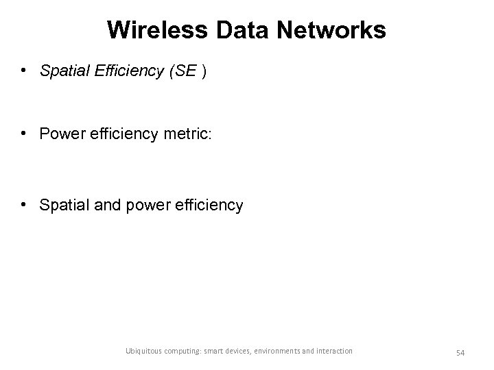 Wireless Data Networks • Spatial Efficiency (SE ) • Power efficiency metric: • Spatial