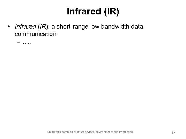 Infrared (IR) • Infrared (IR): a short-range low bandwidth data communication – …. .