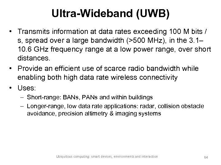 Ultra-Wideband (UWB) • Transmits information at data rates exceeding 100 M bits / s,